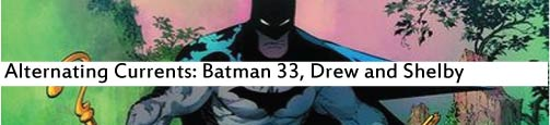 Alternating Currents: Batman 33, Drew and Shelby
