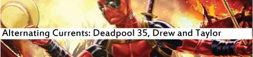Alternating Currents: Deadpool 35, Drew and Spencer