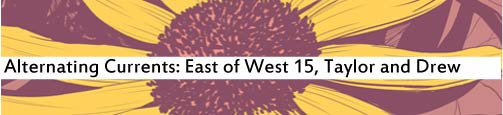 Alternating Currents: East of West 15, Taylor and Drew