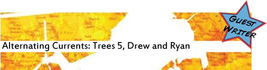 Alternating Currents: Trees 5, Drew and Ryan