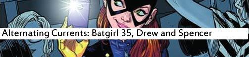 Alternating Currents: Batgirl 35, Drew and Spencer