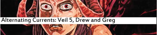 Alternating Currents: Veil 5, Drew and Greg