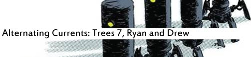 Alternating Currents: Trees 7, Ryan and Drew