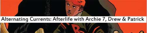 Alternating Currents: Afterlife with Archie 7, Drew and Patrick