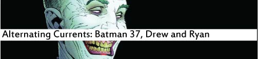 Alternating Currents: Batman 37, Drew and Ryan
