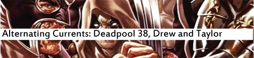 Alternating Currents: Deadpool 38, Drew and Taylor