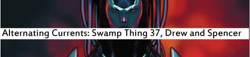 Alternating Currents: Swamp Thing 37, Drew and Spencer