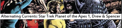 Alternating Currents: Star Trek/Planet of the Apes 1, Drew and Spencer
