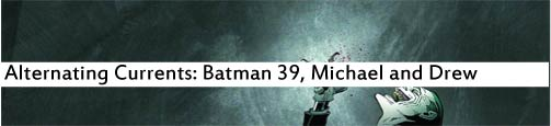 Alternating Currents: Batman 39, Michael and Drew