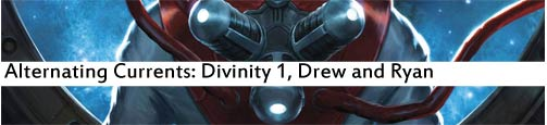 Alternating Currents: Divinity 1, Drew and Ryan
