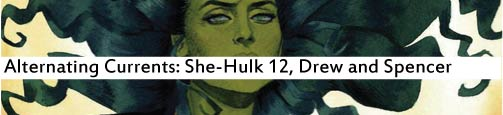 Alternating Currents: She-Hulk 12, Drew and Spencer