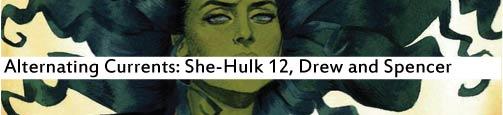 Alternating Currents: She-Hulk 12, Drew and Spencer