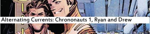 Alternating Currents: Chrononauts 1, Ryan and Drew