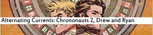 Alternating Currents, Chrononauts 2, Drew and Ryan