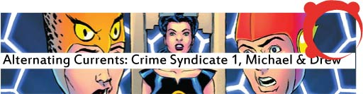 Alternating Currents: Convergence: Crime Syndicate 1, Michael and Drew