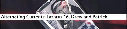 Alternating Currents: Lazarus 16, Drew and Patrick