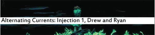 Alternating Currents: Injection 1, Drew and Ryan
