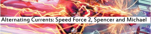 Alternating Currents: Speed Force 2, Spencer and Michael