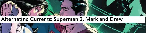Alternating Currents: Superman 2, Mark and Drew