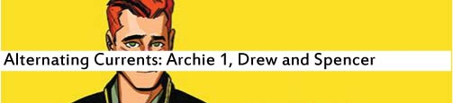 Alternating Currents: Archie 1, Drew and Spencer