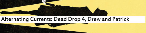 Alternating Currents: Dead Drop 4, Drew and Patrick