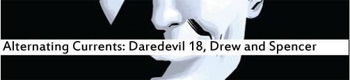 Alternating Currents: Daredevil 18, Drew and Spencer
