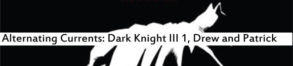 Alternating Currents: Dark Knight III 1, Drew and Patrick