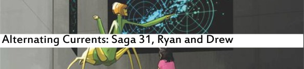 Alternating Currents: Saga 31, Ryan and Drew