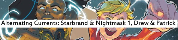 Alternating Currengs: Starbrand and Nightmask, Drew and Patrick