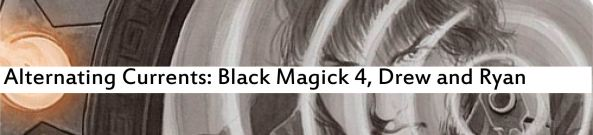 Alternating Currents: Black Magick 4, Drew and Ryan