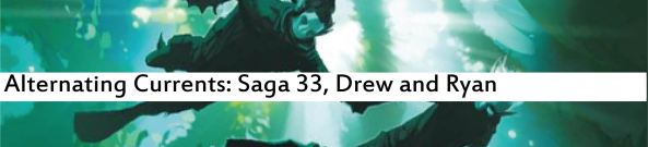 Alternating Currents: Saga 33, Drew and Ryan