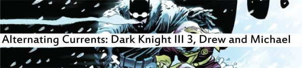 Alternating Currents: Dark Knight 3, Drew and Michael