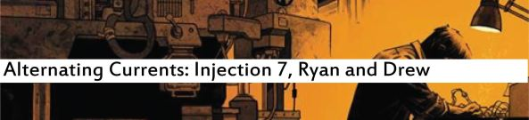 Alternating Currents: Injection 7, Ryan and Drew