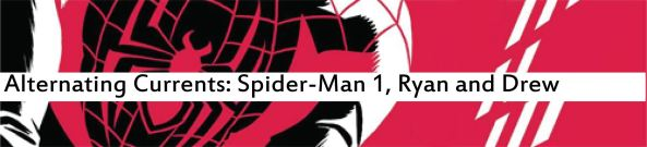Alternating Currents: Spider-Man 1, Ryan and Drew