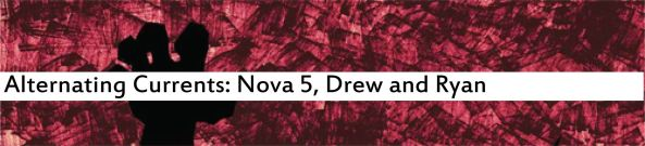 Alternating Currents: Nova 5, Drew and Ryan