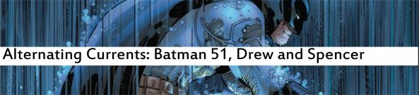 Alternating Currents: Batman 51, Drew and Patrick
