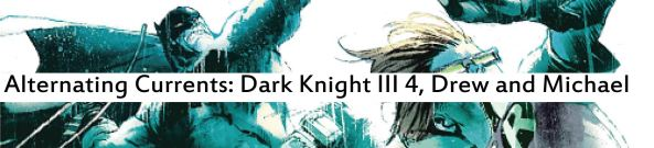 Alternating Currents: Dark Knight III 4, Drew and Michael