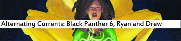 Alternating Currents: Black Panther 6, Ryan and Drew