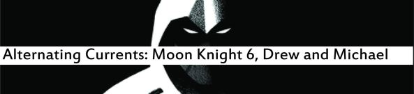 Alternating Currents: Moon Knight 6, Drew and Michael