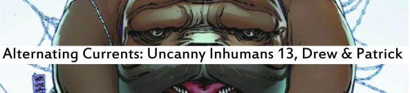 Alternating Currents: Uncanny Inhumans 13, Drew and Patrick