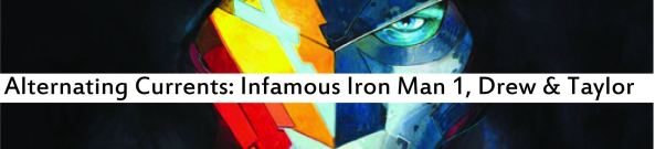Alternating Currents: Infamous Iron Man 1, Drew and Taylor
