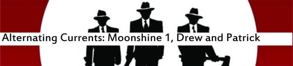 Alternating Currents: Moonshine 1, Drew and Patrick