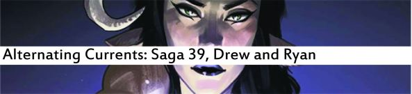 Alternating Currents: Saga 39, Drew and Ryan