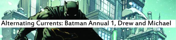 Alternating Currents: Batman Annual 1, Drew and Michael