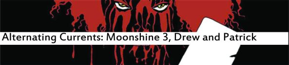 Alternating Currents: Moonshine 3, Drew and Patrick