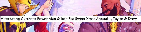 Alternating Currents: Power Man and Iron Fist Sweet Christmas Annual 1, Taylor and Drew