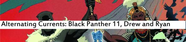Alternating Currents: Black Panther 11, Drew and Ryan D
