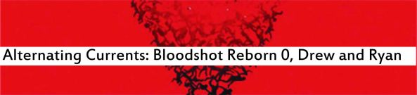 Alternating Currents: Bloodshot Reborn 0, Drew and Ryan D.
