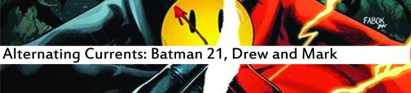 Alternating Currents: Batman 21, Drew and Mark