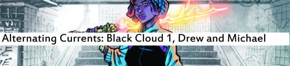 Alternating Currents: Black Cloud 1, Drew and Michael
